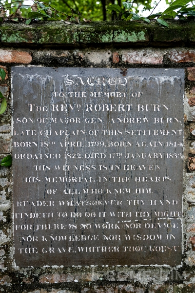 A tablet belonging to Rev. Robert Burn, Chaplain of the Settlement, who apparently shared the same vault as Edward Presgrave in the Anglican section at the top of the slope.